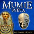 Mumie světa: evropská premiéra originální výstavy pouze v Praze