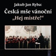 """JAKUB JAN RYBA: Česká mše vánoční """"Hej mistře"""