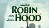 Muzikál Robin Hood - ...do Divadla Kalich přichází legenda legend