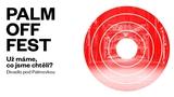 """Palm Off Fest 2018 přichází s tématem """"Už máme, co jsme chtěli?"""