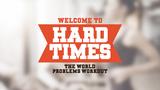 WELCOME TO HARD TIMES - VÍTEJTE V TĚŽKÝCH ČASECH