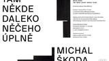 MICHAL ŠKODA - TAM NĚKDE DALEKO NĚČEHO ÚPLNĚ