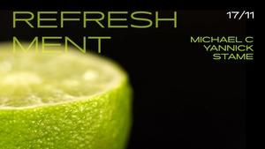 Refreshment  - Djs: Michael C, Yannick , Stame (SK)