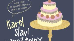Karel slaví narozeniny! - Benefiční výstava 15 tvůrců na pomoc lidem sduševním onemocněním