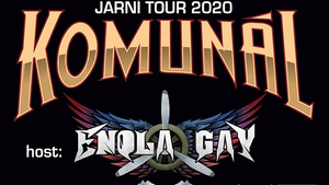 """KOMUNÁL + HOST: ENOLA GAY/TOUR 2020 """"NAŠE VĚC""""/"""