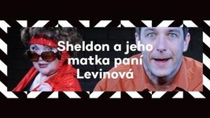 Sheldon a jeho matka paní Levinová aneb jejich neuvěřitelná dobrodružství - Divadlo v Řeznické
