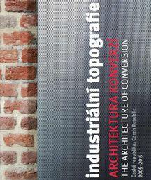Dekáda českého industriálu pod lupou - vyšla publikace Architektura konverzí 2005-2015