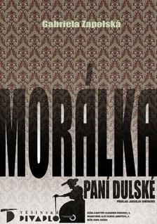 MORÁLKA PANÍ DULSKÉ - Těšínské divadlo