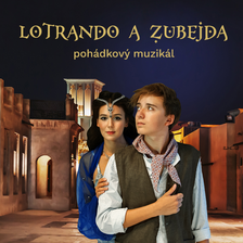 LOTRANDO A ZUBEJDA/POHÁDKOVÝ MUZIKÁL/